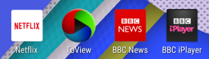 Netflix, ToView, BBC News, BBC iPlayer.